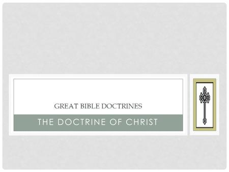 THE DOCTRINE OF CHRIST GREAT BIBLE DOCTRINES. The human-divine Son of God born of the Virgin Mary The great High Priest who intercedes for His people.