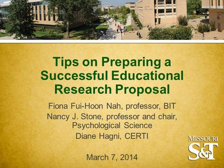 Tips on Preparing a Successful Educational Research Proposal Fiona Fui-Hoon Nah, professor, BIT Nancy J. Stone, professor and chair, Psychological Science.