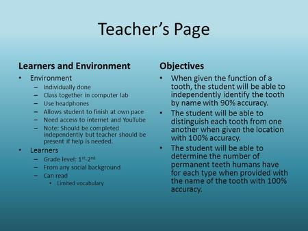 Teacher's Page Learners and Environment Environment – Individually done – Class together in computer lab – Use headphones – Allows student to finish at.