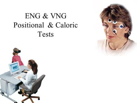 ENG & VNG Positional & Caloric Tests. Measuring Nystagmus Speed (slope) of the slow phase in degrees per second (°/s)
