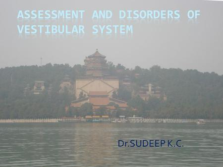 Dr.SUDEEP K.C..  Assessment of vestibular functions can be divided into two groups A)Clinical tests B)Laboratory tests.