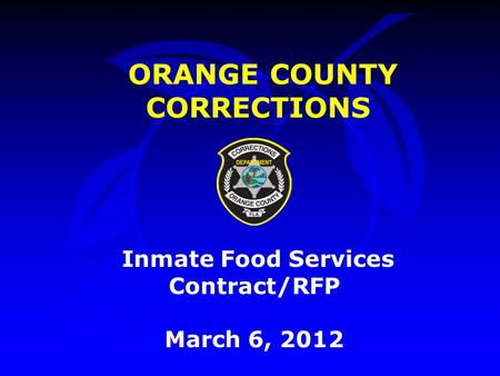 ORANGE COUNTY CORRECTIONS Inmate Food Services Contract/RFP March 6, 2012.