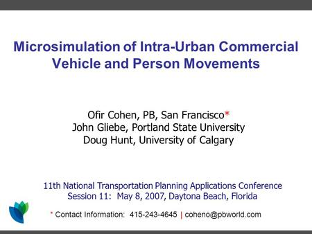 Microsimulation of Intra-Urban Commercial Vehicle and Person Movements 11th National Transportation Planning Applications Conference Session 11: May 8,