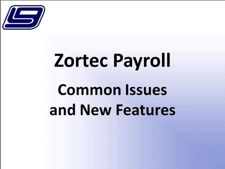 1 Zortec Payroll Common Issues and New Features. 2 Changes on Employee Information screens.