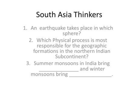 South Asia Thinkers 1.An earthquake takes place in which sphere? 2.Which Physical process is most responsible for the geographic formations in the northern.