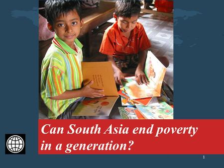Can South Asia end poverty in a generation? 1 Can South Asia end poverty in a generation?