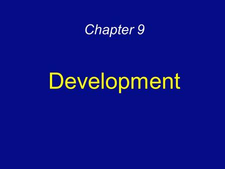 Chapter 9 Development. Indicators of Development Economic indicators of development –Gross domestic product per capita –Types of jobs –Raw materials –Consumer.