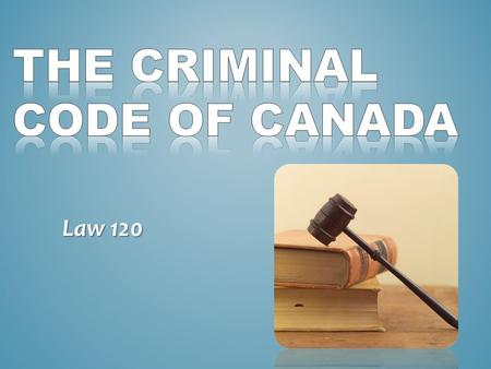 Law 120. Federal Statute that reflects the social values of Canadians which is amended (changed) to reflect society's changing values.
