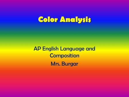 Color Analysis AP English Language and Composition Mrs. Burgar.