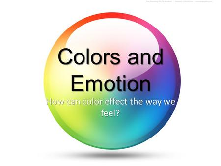 Colors and Emotion How can color effect the way we feel?