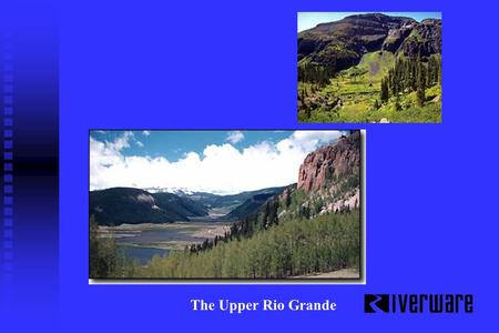 The Upper Rio Grande. Multi-objective River and Reservoir System Modeling Flood Control Water Supply Navigation Aquatic/Riparian Habitat Recreational.