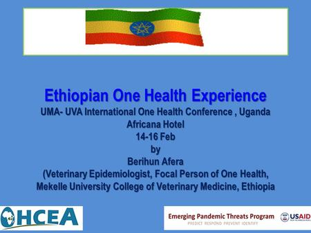 Ethiopian One Health Experience UMA- UVA International One Health Conference , Uganda Africana Hotel 14-16 Feb by Berihun Afera (Veterinary Epidemiologist,