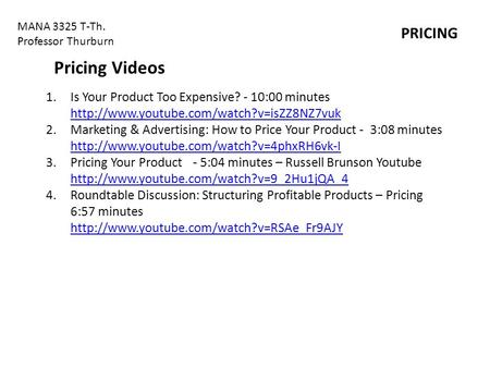 MANA 3325 T-Th. Professor Thurburn PRICING 1.Is Your Product Too Expensive? - 10:00 minutes