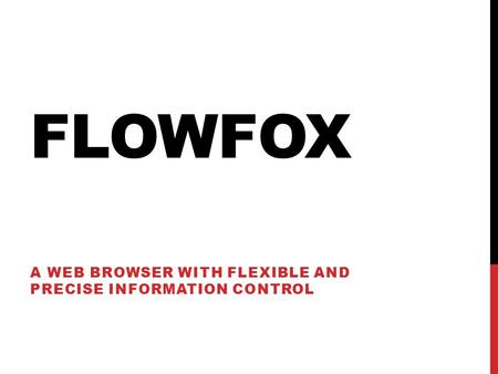 FLOWFOX A WEB BROWSER WITH FLEXIBLE AND PRECISE INFORMATION CONTROL.