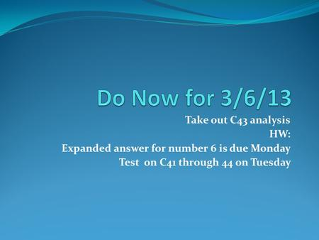 Do Now for 3/6/13 Take out C43 analysis HW: