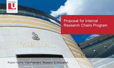 1 Proposal for Internal Research Chairs Program Robert Haché, Vice President, Research & Innovation.