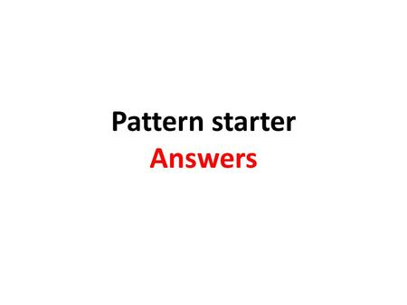Pattern starter Answers. 1. Making mountains a) Use sticks to make 1 and 2 mountains. Complete the diagram for 3 mountains. 1 mountain 2 mountains 3 mountains.