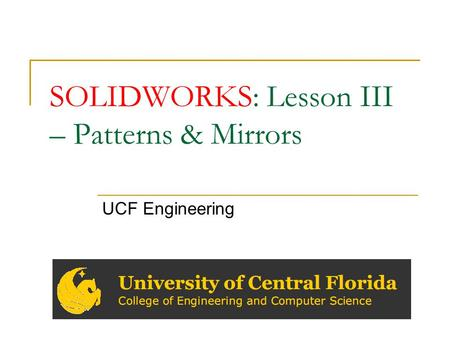 SOLIDWORKS: Lesson III – Patterns & Mirrors