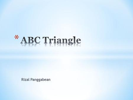 Rizal Panggabean. * ABC Triangle, or the triangle of conflict, is one of the most popular and useful way to investigate and to illustrate the complexities.