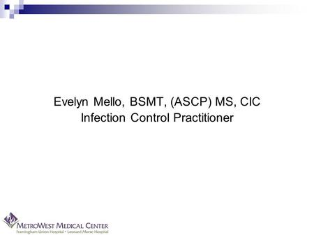 Evelyn Mello, BSMT, (ASCP) MS, CIC Infection Control Practitioner.