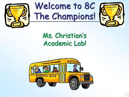 Welcome to 8C The Champions! Ms. Christian's Academic Lab!