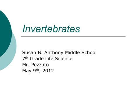 Invertebrates Susan B. Anthony Middle School 7 th Grade Life Science Mr. Pezzuto May 9 th, 2012.