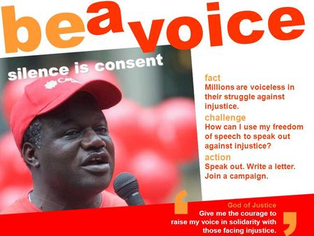 Fact challenge Millions are voiceless in their struggle against injustice. Speak out. Write a letter. Join a campaign. How can I use my freedom of speech.