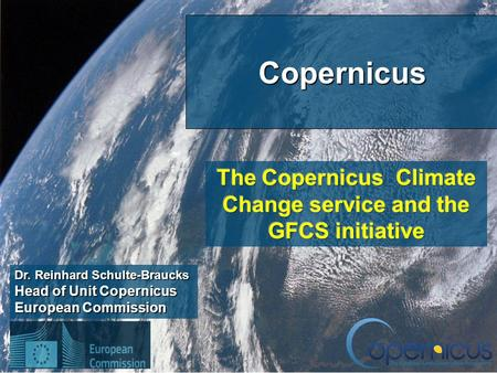 1 Dr. Reinhard Schulte-Braucks Head of Unit Copernicus European Commission Copernicus.