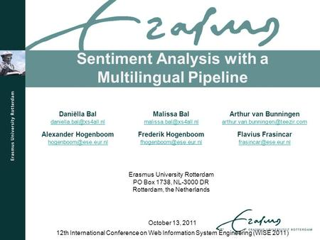 Sentiment Analysis with a Multilingual Pipeline 12th International Conference on Web Information System Engineering (WISE 2011) October 13, 2011 Daniëlla.