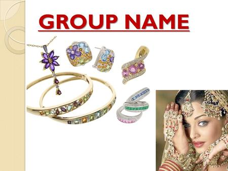 GROUP NAME. Indian Jewellry Industry GEMS & JEWELLERY INDUSTRY.