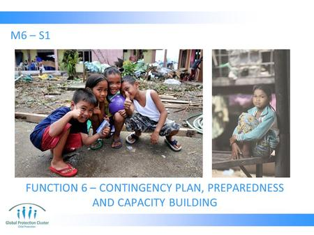 FUNCTION 6 – CONTINGENCY PLAN, PREPAREDNESS AND CAPACITY BUILDING M6 – S1.