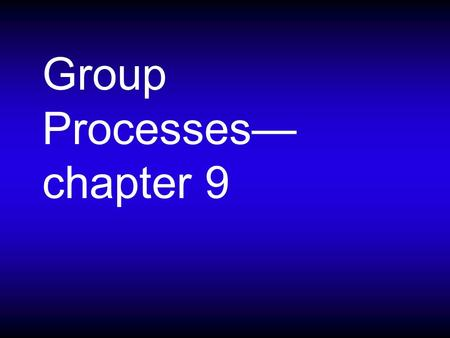 Group Processes— chapter 9. What is a group? Which of these are meaningful groups? Members of your fraternity/sorority Your family Members of the St.