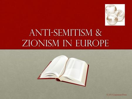 Anti-Semitism & Zionism in Europe © 2011Clairmont Press.