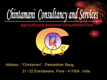 "Agricultural & Industrial Consultation Firm Address : ""Chintamani"", Patwardhan Baug, 21 / 22 Erandawane, Pune - 411004, India."