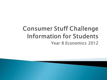 Consumer Stuff Challenge Information for Students Year 8 Economics 2012.