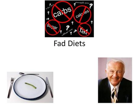 Fad Diets. Anatomy of a Fad Diet Step 1: Tout program as new, improved, or based upon some new discovery (never supported with sound scientific information).