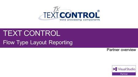 TEXT CONTROL Flow Type Layout Reporting. Visual Studio Industry Partner TEXT CONTROL NEXT STEPS Contact us at: Founded in 1991,