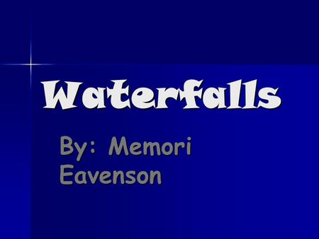 Waterfalls By: Memori Eavenson. Introducing Waterfalls There are two main parts of a waterfall. The two main parts are Hard Rock and Soft Rock. There.