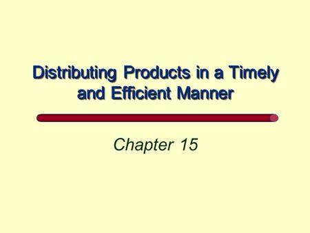 Distributing Products in a Timely and Efficient Manner Chapter 15.
