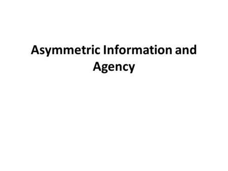 Asymmetric Information and Agency. Overview and Background Traditional models of demand side assume that individuals have complete information about prices.
