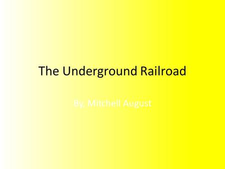 The Underground Railroad By, Mitchell August. The Underground Railroad led to many different states, and countries. The most successful/safe trip was.