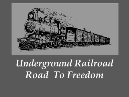 Underground Railroad Road To Freedom Underground Railroad (UGRR): the network of people and places who assisted fugitive slaves escape from slavery in.