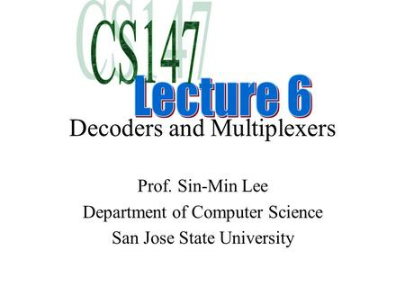 Decoders and Multiplexers Prof. Sin-Min Lee Department of Computer Science San Jose State University.