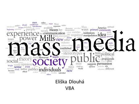 Eliška Dlouhá V8A. General information Reach a very large audience Provide information about various events Influence general public's opinion Newspapers.