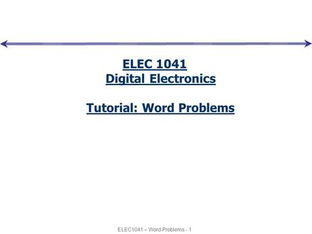ELEC1041 – Word Problems - 1 ELEC 1041 Digital Electronics Tutorial: Word Problems.