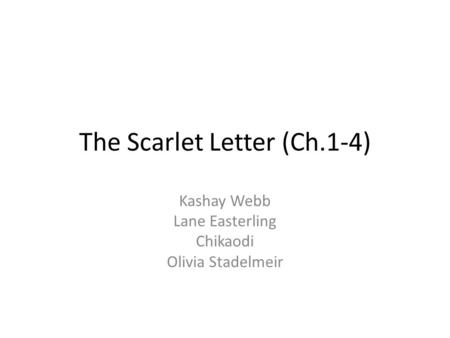 The Scarlet Letter (Ch.1-4) Kashay Webb Lane Easterling Chikaodi Olivia Stadelmeir.