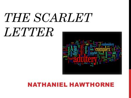 "THE SCARLET LETTER NATHANIEL HAWTHORNE ""I believe that The Scarlet Letter, like all great novels, enriches our sense of human experience and complicates."