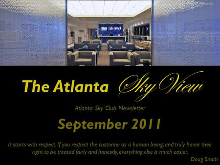 The Atlanta SkyView Atlanta Sky Club Newsletter September 2011 It starts with respect. If you respect the customer as a human being, and truly honor their.