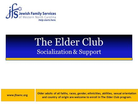 The Elder Club Socialization & Support Older adults of all faiths, races, gender, ethnicities, abilities, sexual orientation and country of origin are.