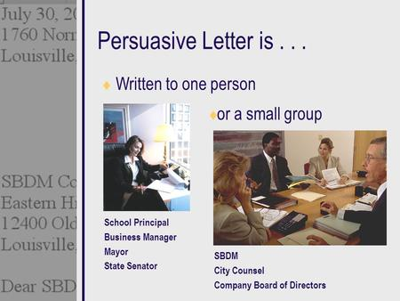 Persuasive Letter is Written to one person or a small group